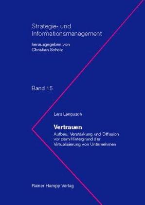 Vertrauen: Aufbau, Verstärkung und Diffusion vor dem Hintergrund der Virtualisierung von Unternehmen