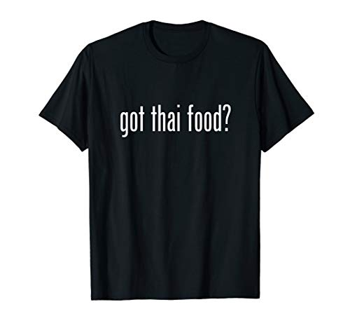 Got Thai Food Retro Quote Food Lovers Gift Funny T-Shirt