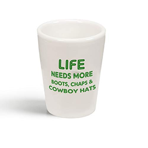 (Forest Green Life Needs Boots Chaps & Cowboy Hats Ceramic Shot Glass)