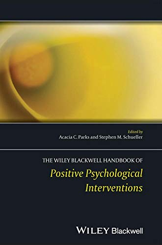 The Wiley Blackwell Handbook of Positive Psychological Interventions (Wiley Clinical Psychology Handbooks) ()