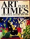 Art in Our Times : A Pictorial History 1890-1980, Selz, Peter H., 0155034731