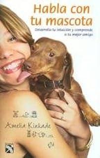 Habla con tu mascota/ Straight from the horses mouth: Desarolla tu intuicion y comprede