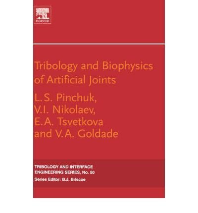 Download [ { TRIBOLOGY AND BIOPHYSICS OF ARTIFICIAL JOINTS (TRIBOLOGY AND INTERFACE ENGINEERING #50) } ] by Pinchuk, L S (AUTHOR) Dec-01-2005 [ Hardcover ] PDF