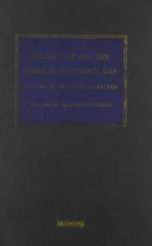 Islam, Law and the State in Southeast Asia Volume 3: Malaysia and Brunei (Islam and the Law in Southeast Asia)