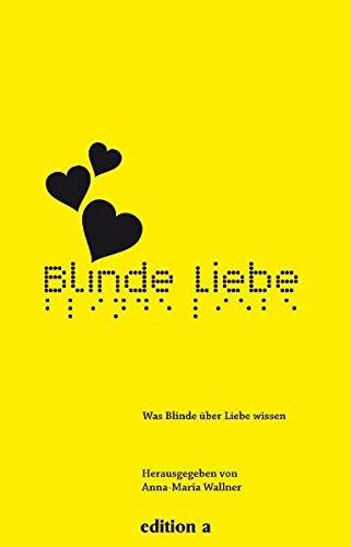 Blinde Liebe: Was Blinde über Liebe wissen