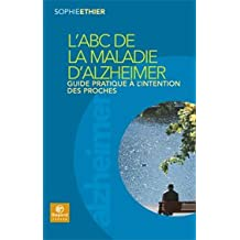 L' ABC De La Maladie D' Alzheimer: Guide Pratique A L' Intention Des Proches: Guide pratique à l'intention des proches