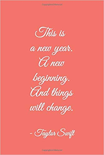 This Is A New Year A New Beginning And Things Will Change Taylor Swift Lined Blank Journal Notebook Journal For Girls Diary Notes Lyrics Lover 6 X 9 Inches 120 Pages