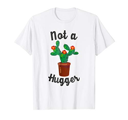 Not A Hugger Cactus Funny (Hugger White T-shirt)