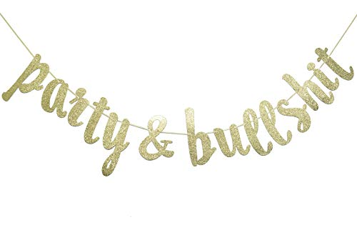 Party and Bullshit Gold Glitter Banner, Funny 21st, 25th ,30th Birthday Banner , 90's Party, Bachelorette Party , Office Party Decorations -