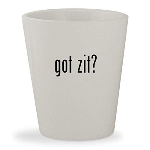 got zit? - White Ceramic 1.5oz Shot Glass
