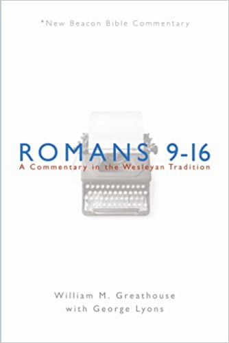 Book Romans 9-16: A Commentary in the Wesleyan Tradition (New Beacon Bible Commentary)