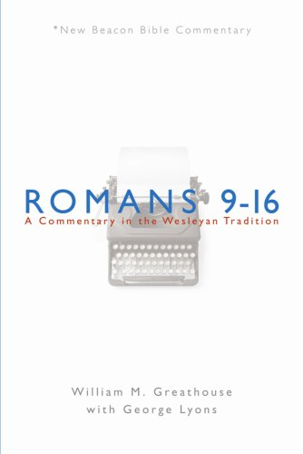 NBBC, Romans 9-16: A Commentary in the Wesleyan Tradition (New Beacon Bible Commentary)