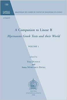 Book A Companion to Linear B: Mycenaean Greek Texts and their World. Volume 1 (Bibliotheque Des Cahiers de L'Institut de Linguistique de Lo) by Duhoux, Y., Davies, Anna Murpurgo (2008)
