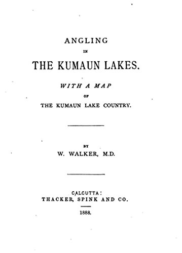 Angling in the Kumaun Lakes, With a Map of the Kumaun Lake Country