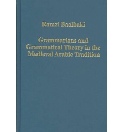 Download [(Grammarians and Grammatical Theory in the Medieval Arabic Tradition)] [Author: Ramzi Baalbaki] published on (March, 2004) PDF