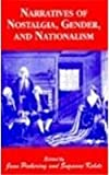 Narratives of Nostalgia, Gender, and Nationalism, , 0814766366