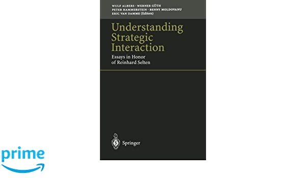 Understanding Strategic Interaction: Essays in Honor of Reinhard Selten