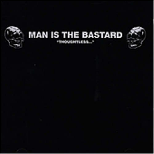 Man Is the Bastard - Thoughtless (CD)