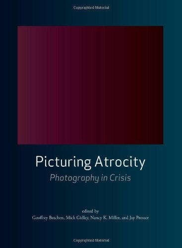 Picturing Atrocity: Photography in Crisis