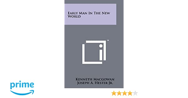 Early man in the new world kenneth macgowan joseph a hester jr early man in the new world kenneth macgowan joseph a hester jr campbell grant 9781258256487 amazon books ccuart Gallery
