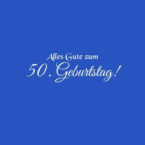 Alles Gute zum 50 Geburtstag ...: Gstebuch Alles Gute zum 50 Geburtstag 50 Jahre Gste buch party geschenkideen deko dekoration geburtstagsdeko ... freund mnner Cover Blau (German Edition)