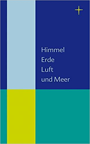 Himmel, Erde, Luft und Meer: Beiheft zum Evangelischen Gesangbuch ...