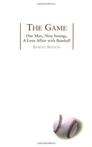 The Game: One Man, Nine Innings, A Love Affair with Baseball PDF