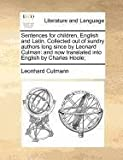 Sentences for children, English and Latin. Collected out of sundry authors long since by Leonard Culman: and now translated into English by Charles Hoole;, Leonhard Culmann, 1170785778