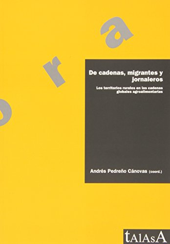 Descargar Libro De Cadenas, Migrantes Y Jornaleros. Los Territorios Rurales En Las Cadenas Globales Agroalimentarias Andrés Pedreño Cánovas