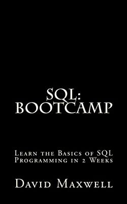 SQL: Bootcamp - Learn the Basics of SQL Programming in 2 Weeks (FREE Books, MySQL, SQL Server, SQL Queries, Software Development) by David Maxwell (2016-02-01)