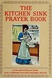 The Kitchen Sink Prayer Book, Bernadette McCarver Snyder, 0892432179