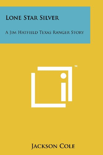 Lone Star Silver: A Jim Hatfield Texas Ranger Story