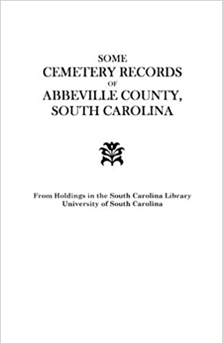 Some Cemetery Records of Abbeville County, South Carolina by Carolina Wpa South Carolina Wpa (2009-06-01)