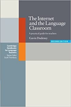 Book The Internet and the Language Classroom: A Practical Guide for Teachers (Cambridge Handbooks for Language Teachers) by Gavin Dudeney (2007-03-19)