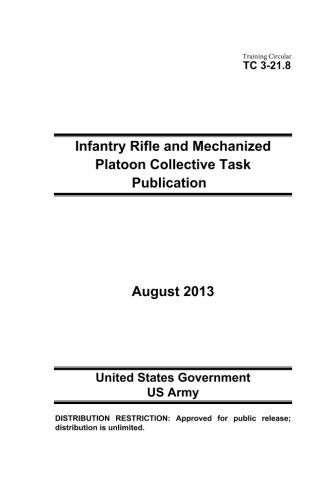Read Online Training Circular TC 3-21.8 Infantry Rifle and Mechanized Platoon Collective Task Publication  August 2013 ebook