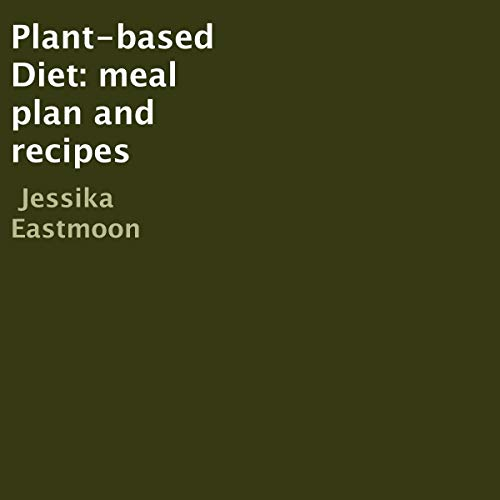 Plant-Based Diet: Meal Plan and Recipes