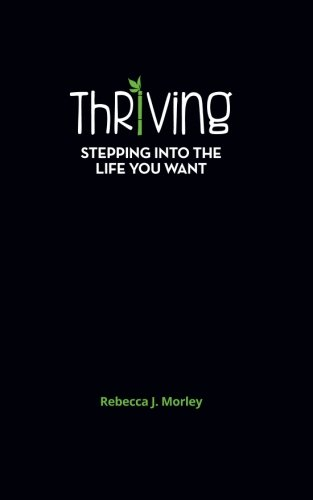 Thriving: Stepping Into the Life You Want