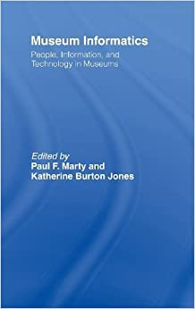 Book Museum Informatics: People, Information, and Technology in Museums by Paul F. Marty (2007-09-07)