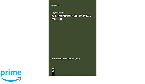 A Grammar of Koyra Chiini: The Songhay of Timbuktu (Mouton Grammar Library, 19)