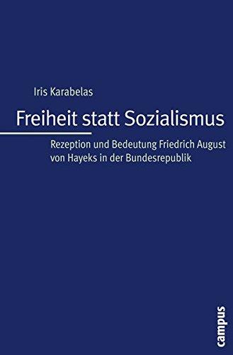 Freiheit statt Sozialismus: Rezeption und Bedeutung Friedrich August von Hayeks in der Bundesrepublik