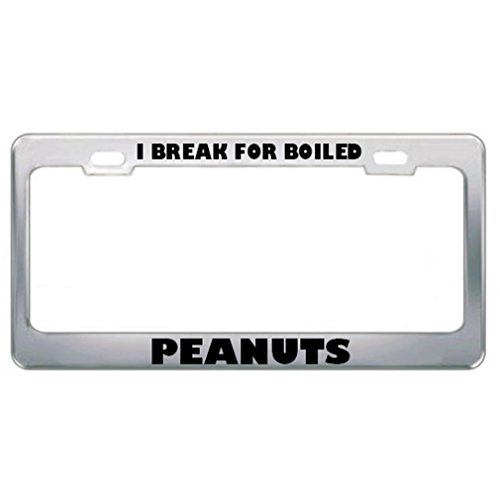 Speedy Pros I Break for Boiled Peanuts Funny Humor Metal License Plate Frame Tag Holder (12 Ounce Peanut Brittle)