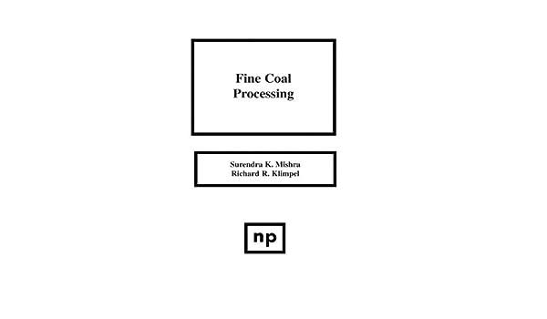 fine coal processing: surendra k  mishra, richard r  klimpel:  9780815511236: amazon com: books