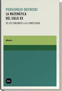 Matematica del Siglo XX, La - de Los Conjuntos a la Complejidad (Spanish Edition) by Katz Editores