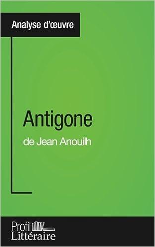 En ligne téléchargement Antigone de Jean Anouilh (Analyse approfondie): Approfondissez votre lecture des romans classiques et modernes avec Profil-Litteraire.fr epub pdf