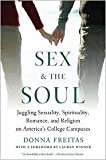 Sex and the Soul: Juggling Sexuality, Spirituality, Romance, and Religion on America's College Campuses by Donna Freitas, Lauren Winner (Foreword by)