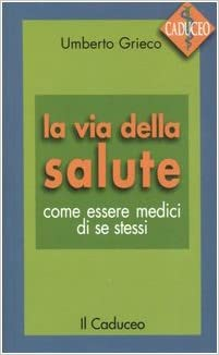 La Via Della Salute Come Essere Medici Di Se Stessi Amazon It Grieco Umberto Libri