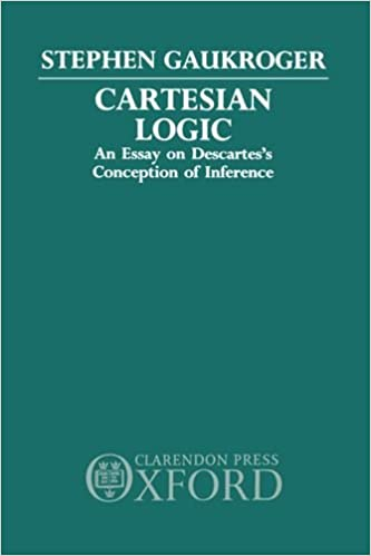 com cartesian logic an essay on descartes s conception of  com cartesian logic an essay on descartes s conception of inference 9780198248255 stephen gaukroger books