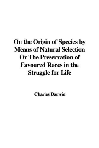 an analysis of charles darwins on the origins of species by means of natural selection Guides to st john's on the origin of species by means of natural selection, by charles darwin he studied the origin of species and was immediately convinced.