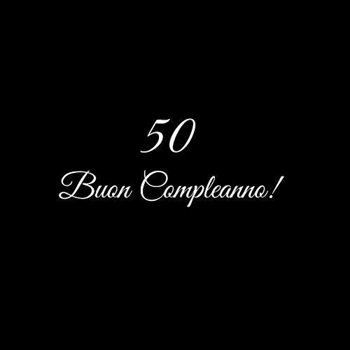50 Buon Compleanno: Libro degli ospiti 50 anni festa Buon Compleanno donna uomo Copertina Nero (Italian Edition)]()
