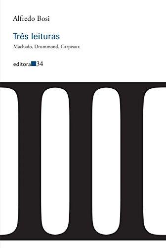 Três Leituras. Machado, Drummond, Carpeaux